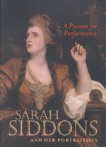 A Passion for Performance : Sarah Siddons and Her Portraitists - Robyn Asleson
