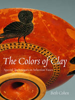 Colors of Clay : Special Techniques in Athenian Vases - Beth Cohen