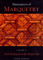 Masterpieces of Marquetry : Volume I: From the Beginnings to Louis XIV, Volume II: From the Regence to the Present Day, Volume III: Outstanding Ma - Pierre Ramond