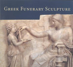 Greek Funerary Sculpture : Catalogue of the Collections at the Getty Villa - Janet Burnett Grossman