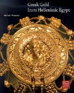 Greek Gold from Hellenistic Egypt : Getty Museum Studies on Art - Michael Pfrommer