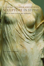 Looking at Greek and Roman Sculpture in Stone : A Guide to Terms, Styles and Techniques - Janet Burnett Grossman