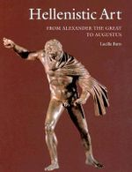 Hellenistic Art : From Alexander the Great to Augustus - Lucilla Burn