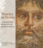 Stories in Stone : Conserving Mosaics of Roman Africa - Aicha Ben Abed