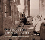 Antiquity & Photography : Early Views of Ancient Mediterranean Sites - Claire L Lyons