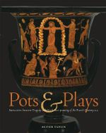 Pots and Plays : Interactions Between Tragedy and Greek Vase-painting of the Fourth Century B.C. - Oliver Taplin