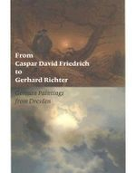 From Caspar David Friedrich to Gerhard Richter : German Paintings from Dresden - Ulrich Bischoff