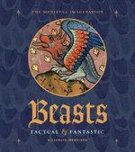 Beasts : Factual & Fantastic - Elizabeth Morrison