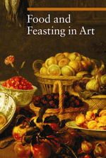 Food and Feasting in Art - Silvia Malaguzzi