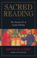 Sacred Reading : Ancient Art of Lectio Divina - Michael Casey