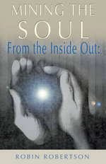 Mining the Soul : From the Inside Out - Robin Robertson