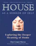 House as a Mirror of Self : Exploring the Deeper Meaning of Home - Clare Cooper Marcus