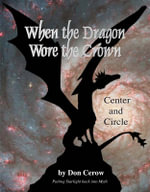 When the Dragon Wore the Crown : Center and Circle - Putting Starlight Back into Myth - Don Cerow