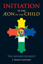 Initiation in the Aeon of the Child : The Inward Journey - J.Daniel Gunther