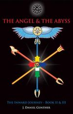 Angel & the Abyss: Books II & III : The Inward Journey - J.Daniel Gunther