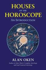 Houses of the Horoscope : An Introduction - Alan Oken