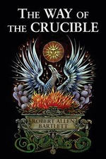 The Way of the Crucible : Real Alchemy for Real Alchemists - Robert Allen Bartlett