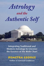 Astrology and the Authentic Self : Traditional Astrology for the Modern Mind - Demetra George