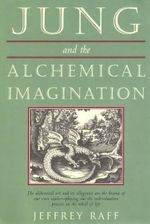 Jung and the Alchemical Imagination - Jeffrey Raff