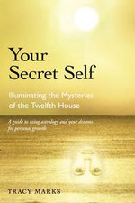 Your Secret Self : Illuminating the Mysteries of the Twelfth House - Tracy Marks