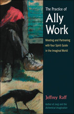 The Practice of Ally Work : Meeting and Partnering with Your Spirit Guide in the Imaginal World - Jeffrey Raff