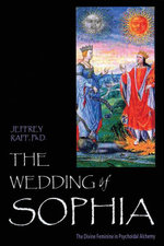 The Wedding of Sophia : The Divine Feminine in Psychoidal Alchemy - Jeffrey Raff