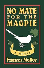 No Mate for the Magpie : A Novel - Frances Molloy