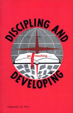Discipling and Developing : United States Edition - Malcolm C Fry