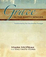 Grace in the Empty Spaces : Transformed by the One Another Passages - Mark McPeak