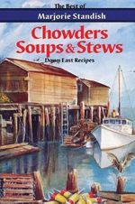Chowders, Soups, and Stews - Marjorie Standish