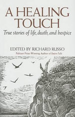 A Healing Touch : True Stories of Life, Death, and Hospice