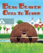 Beau Beaver Goes to Town - Frances Bloxam