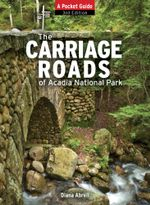The Carriage Roads of Acadia : A Pocket Guide - Diana Abrell