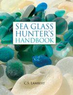 The Sea Glass Hunter's Handbook - C. S. Lambert