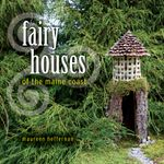 Fairy Houses of the Maine Coast - Maureen Heffernan