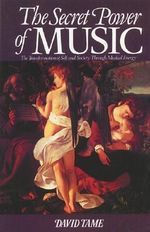 The Secret Power of Music : The Trasnformation of Self and Society Through Musical Energy - David Tame