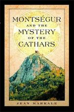 Montsegur and the Mystery of the Cathars : Translated from the Occitan with Introduction, Not... - Jean Markale