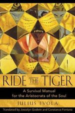 Ride the Tiger : A Survival Manual for the Aristocrats of the Soul - Julius Evola