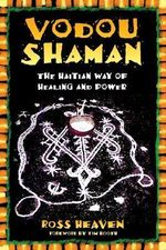 Vodou Shaman : The Haitian Way of Healing and Power - Ross Heaven