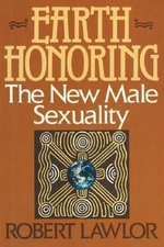 Earth Honoring : The New Male Sexuality - Robert Lawlor