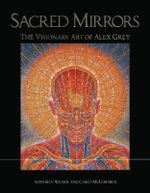 Sacred Mirrors : The Visionary Art of Alex Grey :  The Visionary Art of Alex Grey - Alex Grey