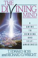 The Divining Mind : A Guide to Dowsing and Self-Awareness - T.E. Ross