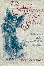 Harmony of the Spheres : Source Book of Agorean Tradition in Music - Joscelyn Godwin