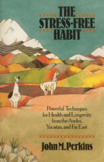 Stress Free Habit : Powerful Techniques for Health and Longevity from the Andes, Yucatan and the Far East - John Perkins
