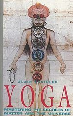 Yoga : Mastering the Secrets of Matter and the Universe - Alain Danielou