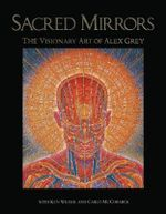Sacred Mirrors : The Visionary Art of Alex Grey - Alexander Grey