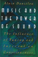 Music and the Power of Sound : The Influence of Tuning and Interval on Consciousness - Alain Danielou