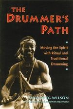 The Drummer's Path : Moving the Spirit with Ritual and Traditional Drumming - Sule Greg Wilson
