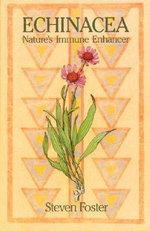 Echinacea : Nature's Immune Enhancer - Steven Foster