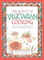 The Spice of Vegetarian Cooking : Ethnic Recipes from India, China, Mexico, Southeast Asia, the Middle East, and Europe - Steven Foster